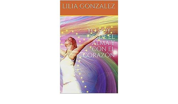 YO SOY.... Desde el alma y con el corazón eBook: LILIA ...