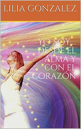 YO SOY.... Desde el alma y con el corazón (Spanish Edition ...