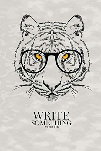 Notebook - Write something: Tiger notebook, Daily Journal, Composition Book Journal, College Ruled Paper, 6 x 9 inches ()