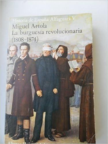 Historia de España Alfaguara, tomo 5. La burguesía revolucionaria 1808-1874: Amazon.es: ARTOLA, Miguel.: Libros