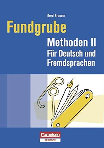Fundgrube - Sekundarstufe I und II: Fundgrube Methoden II: Für Deutsch und Fremdsprachen