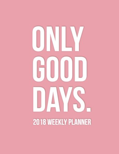 Calendar Organization Quotes : Only good days weekly planner pink motivational