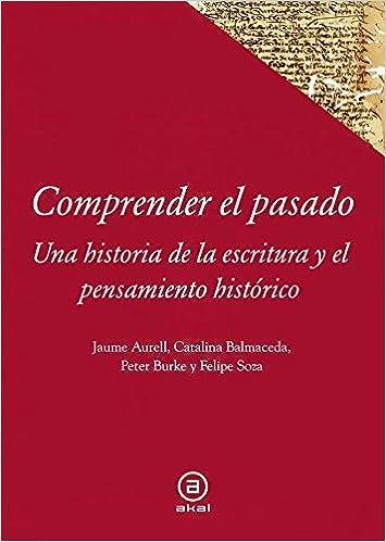 Comprender el pasado: Una historia de la historiografía Textos: Amazon.es: Aurell, Jaume: Libros