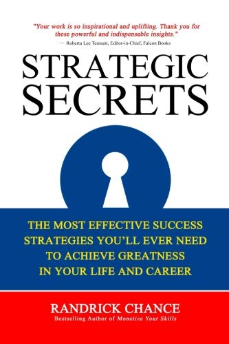 Strategic Secrets: The Most Effective Success Strategies You'll Ever Need to Achieve Greatness in Your Life and Career