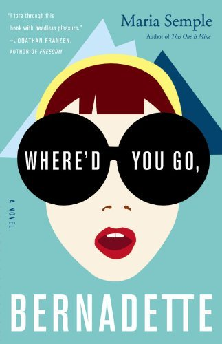 Book cover from By Maria Semple Whered You Go, Bernadette: A Novel by Maria Semple