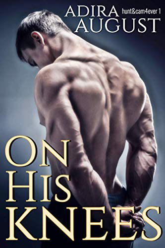 On His Knees: The Hunter Dane-Camden Snow Origin Story (Hunt&Cam4Ever Book 1)