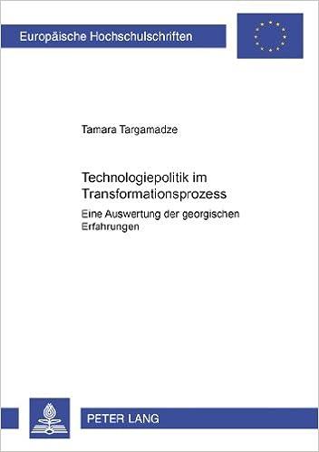 Technologiepolitik Im Transformationsprozess: Eine Auswertung Der Georgischen Erfahrungen (Europaische Hochschulschriften: Reihe 5, Volks- Und Betriebs)