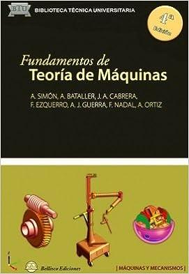 Fundamentos De Teoria De Maquinas - 4ª Edición Revisada Y Ampliada. El Precio Es En Dolares: ANTONIO y BATALLER TORRAS, ÁLEX y CABRERA CARRILLO, ...