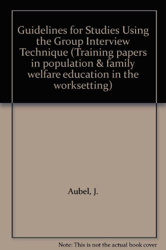Guidelines for Studies Using the Group Interview Technique (Training papers in population & family welfare education in the worksetting)
