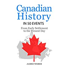 History: Canadian History in 50 Events: From Early Settlement to the Present Day (Canadian History For Dummies, Canada History, History Books) (History in 50 Events Series Book 12)