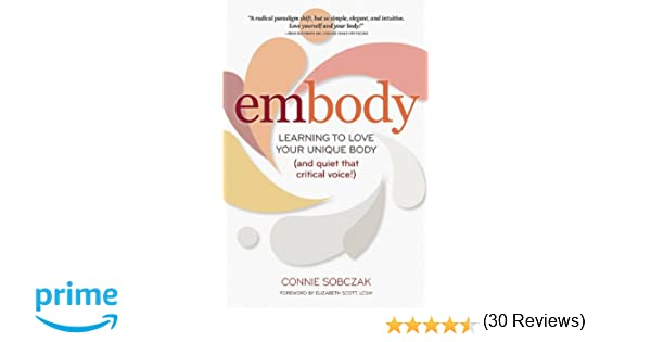 embody: Learning to Love Your Unique Body (and quiet that critical ...