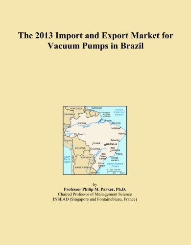 Brazil Pumps (The 2013 Import and Export Market for Vacuum Pumps in Brazil)