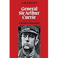 General Sir Arthur Currie: A Military Biography