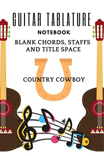 - Guitar Tablature Notebook: Blank Chords, Staffs And Title Space, Country Cowboy, Music And Song Composition, 6