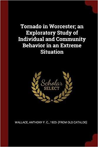 Book Tornado in Worcester; an Exploratory Study of Individual and Community Behavior in an Extreme Situation