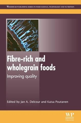 Fibre-Rich and Wholegrain Foods: Improving Quality (Woodhead Publishing Series in Food Science, Technology and Nutrition)