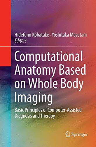 Computational Anatomy Based on Whole Body Imaging: Basic Principles of Computer-Assisted Diagnosis and Therapy-cover