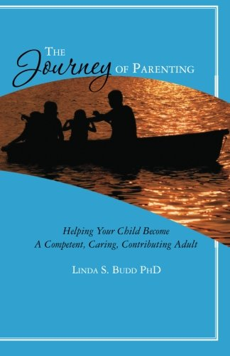 Book: The Journey of Parenting - Helping Your Child Become a Competent, Caring, Contributing Adult by Linda S. Budd PhD