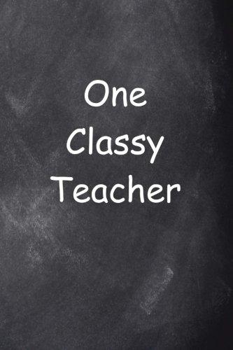 One Classy Teacher Journal Chalkboard Design: (Notebook, Diary, Blank Book) (Teacher Inspiration Journals Notebooks Diaries)