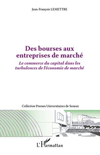 Des bourses aux entreprises de marché: Le commerce du capital dans les turbulenxes de l'économie de marché (French Edition)
