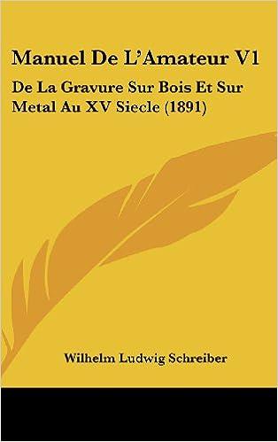 Book Manuel de L'Amateur V1: de La Gravure Sur Bois Et Sur Metal Au XV Siecle (1891)