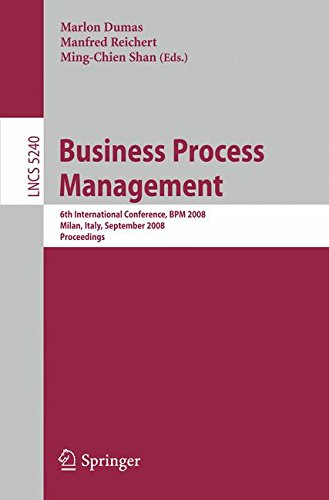 Business Process Management: 6th International Conference, BPM 2008, Milan, Italy, September 2-4, 2008, Proceedings (Lecture Notes in Computer Science)