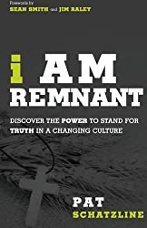 I Am Remnant: Discover the POWER to Stand for TRUTH in a Changing Culture by Pat Schatzline (2014-03-04)