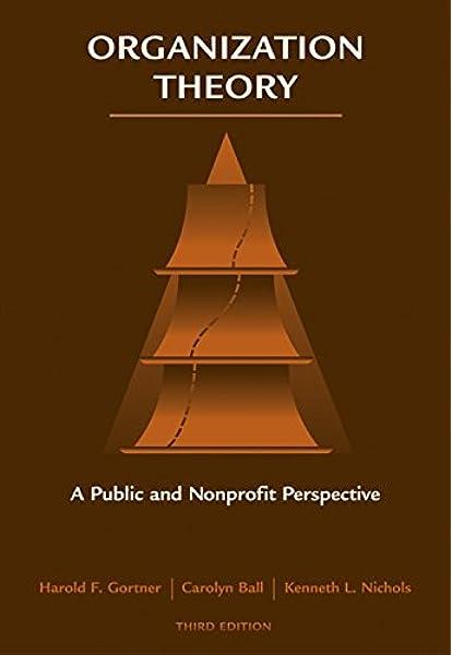 Organization Theory A Public And Nonprofit Perspective Gortner Harold F Nichols Kenneth L Ball Carolyn 9780495006800 Amazon Com Books