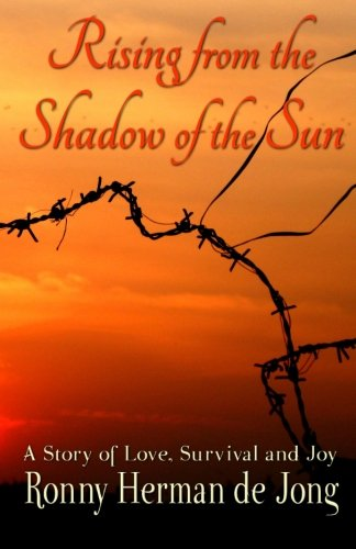 Book: Rising from the Shadow of the Sun - A Story of Love, Survival and Joy by Ronny Herman de Jong