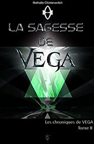 La sagesse de Vega - les chroniques de Vega tome 2 par Nathalie Chintanavitch
