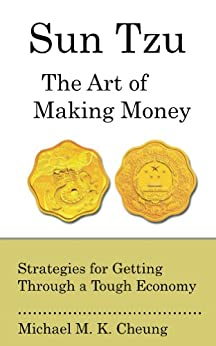 Sun Tzu The Art of Making Money: Strategies for Getting Through a Tough Economy by [Cheung, Michael]