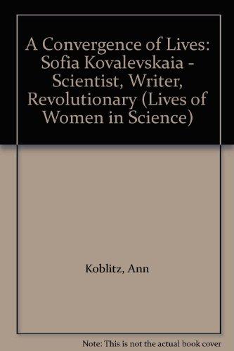 A Convergence of Lives : Sofia Kovalevskaia - Scientist, Writer, Revolutionary - Ann H. Koblitz