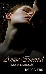 Amor Imortal - Doce Sedução (Portuguese Edition)