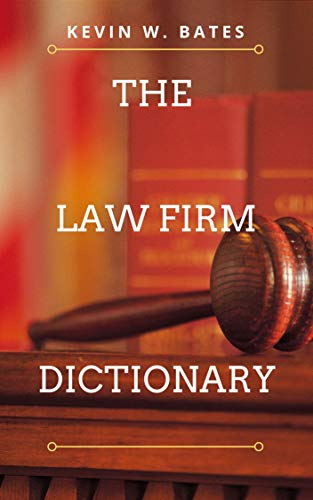 Book: The Law Firm Dictionary by Kevin W. Bates