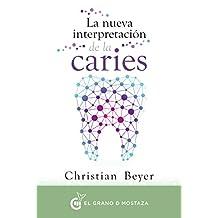 La nueva interpretación de la caries: Los orígenes psicoemocionales a través de la decodificación dental (Spanish Edition)