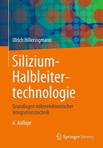 Silizium Halbleitertechnologie  Grundlagen Mikroelektronischer Integrationstechnik  German Edition