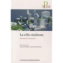 VILLE RÉSILIENTE (LA) : COMMENT LA CONSTUIRE