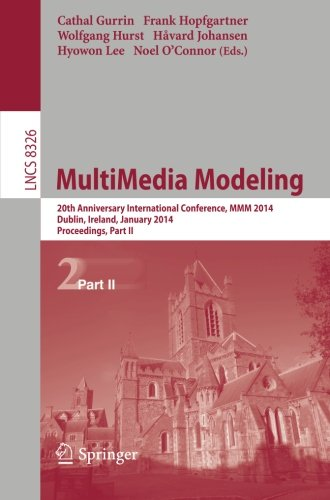 MultiMedia Modeling: 20th Anniversary International Conference, MMM 2014, Dublin, Ireland, January 6-10, 2014, Proceedings, Part II (Lecture Notes in Computer Science)