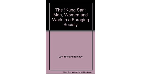 The Kung San Men Women And Work In A Foraging Society Richard Borshay Lee 9780521225786 Books