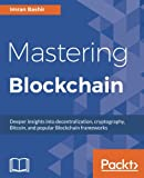 img - for Mastering Blockchain: Deeper insights into decentralization, cryptography, Bitcoin, and popular Blockchain frameworks book / textbook / text book