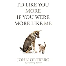 I'd Like You More If You Were More like Me: Getting Real About Getting Close | Livre audio Auteur(s) : John Ortberg Narrateur(s) : Dean Gallagher
