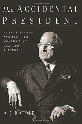 The Accidental President: Harry S. Truman and the Four Months That Changed the World cover