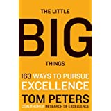 The Little Big Things: 163 Ways to Pursue EXCELLENCE (163 Ways to Pursue EXCELLENCE 2010 by Tom Peters)