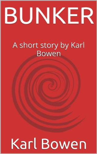 BUNKER: A short story by Karl Bowen