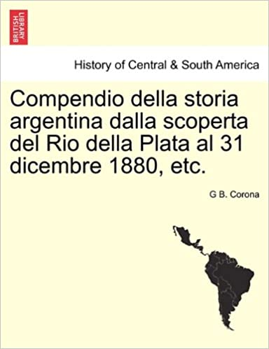 Book Compendio della storia argentina dalla scoperta del Rio della Plata al 31 dicembre 1880, etc.