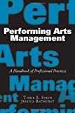 Performing Arts Management: A Handbook of Professional Practices, Tobie S. Stein, Jessica Bathurst, 1581156502