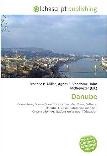 Danube: Cours d'eau, Source (eau), Forêt-Noire, Mer Noire, Delta du Danube, Liste du patrimoine mondial, Organisation des Nations unies pour l'éducation pdf ebook