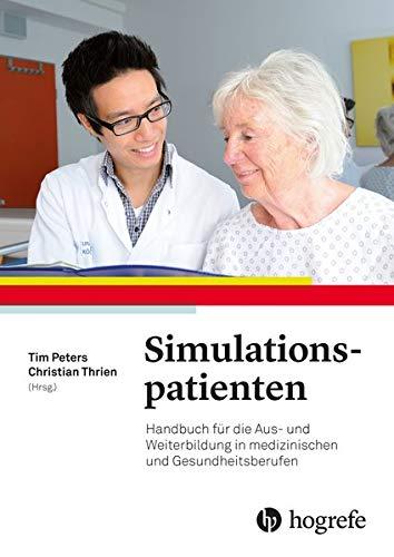 Simulationspatienten: Handbuch für die Aus– und Weiterbildung in medizinischen– und Gesundheitsberufen