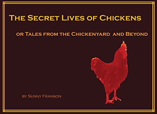 The Secret Lives of Chickens: or Tales from the Chickenyard and Beyond