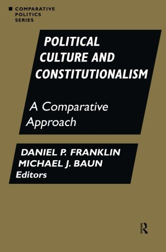 Political Culture and Constitutionalism: A Comparative Approach (Comparative Politics)